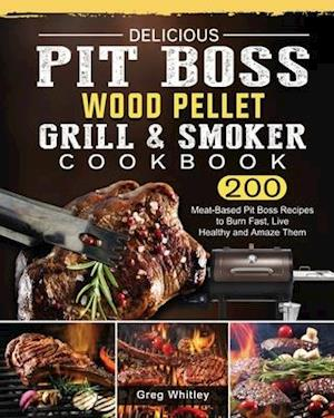 Delicious Pit Boss Wood Pellet Grill And Smoker Cookbook