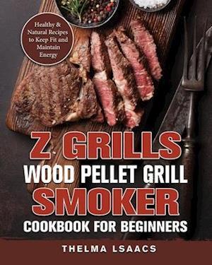 Z Grills Wood Pellet Grill & Smoker Cookbook For Beginners