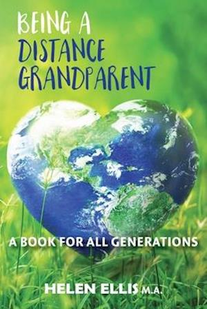 Being a Distance Grandparent: A Book for ALL Generations