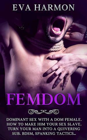 FEMDOM: Dominant Sex With a Dom Female. How to Make Him Your Sex Slave. Turn Your Man Into a Quivering Sub. BDSM, Spanking Tactics...