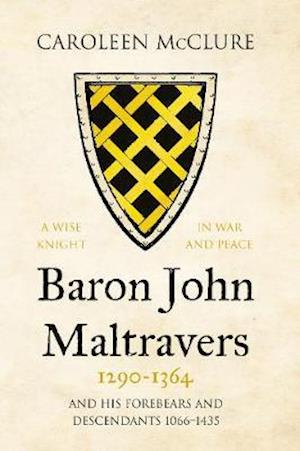 Baron John Maltravers 1290-1364 'A Wise Knight in War and Peace'