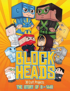 3D Craft Projects (Block Heads - The Story of S-1448): Each Block Heads paper crafts book for kids comes with 3 specially selected Block Head charact