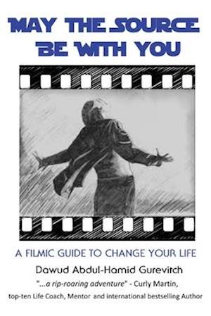 May The Source Be With You: : A Filmic Guide To Change Your Life