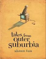 Tales From Outer Suburbia af Shaun Tan