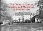 The Country Houses, Castles and Mansions of Peeblesshire