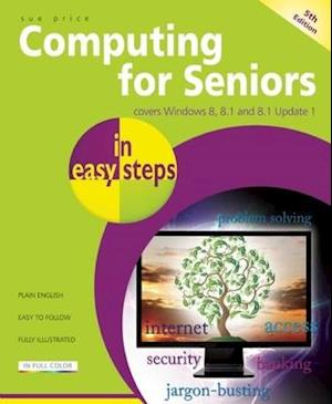 Computing for Seniors in Easy Steps Windows 8 Office 2013
