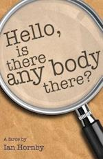 Hello... Is There Any Body There?