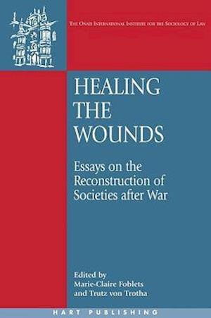 Healing the Wounds: Essays on the Reconstruction of Societies After War