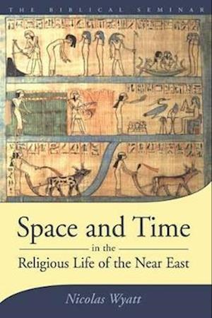 Space and Time in the Religious Life of the Near East