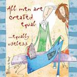 All Men are Created Equal... Equally Useless (Born to Shop Gift Books)