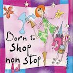 Born to Shop Non Stop (Born to Shop Gift Books)