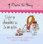 A Born to Shop Chocoholic (Born to Shop Gift Books)