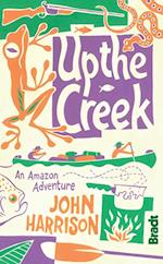 Up the Creek: An Amazon Adventure (Bradt Travel Guides)