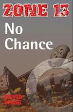 No Chance (Zone 13, nr. )