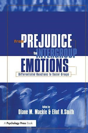 From Prejudice to Intergroup Emotions : Differentiated Reactions to Social Groups
