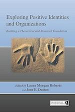 Exploring Positive Identities and Organizations (Series in Organization and Management, nr. 5)