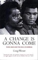 A Change Is Gonna Come: Music, Race And The Soul Of America af Craig Hansen Werner