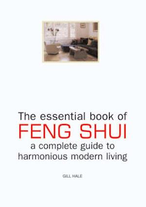 Bog, hardback The Essential Book of Feng Shui and Complete Guide to Modern Living af Gill Hale