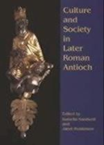 Culture and Society in Later Roman Antioch (None)