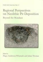 Regional Perspectives on Neolithic Pit Deposition (Neolithic Studies Group Seminar Papers, nr. 12)