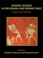 Making Textiles in pre-Roman and Roman Times (Ancient Textiles Series, nr. 13)