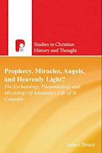 Prophecy, Miracles, Angels & Heavenly Light? af James Bruce