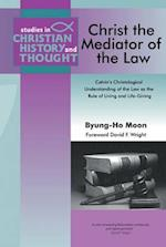 Christ the Mediator of the Law (Studies in Christian History And Thought)