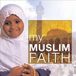 My Muslim Faith (My Faith)