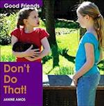 Don't Do That (Good friends)