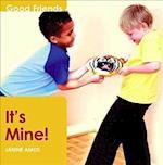 It's Mine (Good friends)