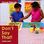 Don't Say That (Good friends)