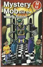 Mystery Mob and the Wrong Robot (Mystery Mob)