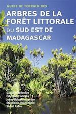 Guide de Terrain des Arbres de la Foret Littorale du Sud Est de Madagascar