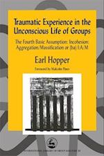 Traumatic Experience in the Unconscious Life of Groups (International Library of Group Analysis, nr. 23)