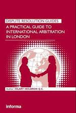 A Practical Guide to International Arbitration in London (Dispute Resolution Guides)