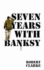 Seven Years with Banksy af Robert Clarke