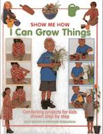 Show Me How: I Can Grow Things af Sally Walton