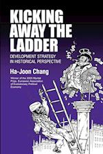 Kicking Away the Ladder (Anthem Studies in Development and Globalization, nr. 2)