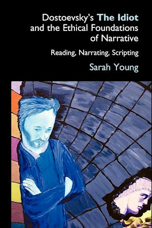 Bog, paperback Dostoevsky's the Idiot and the Ethical Foundations of Narrative af Sarah Young