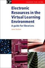 Electronic Resources in the Virtual Learning Environment (Chandos Information Professional Series)