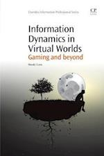 Information Dynamics in Virtual Worlds (Chandos Information Professional Series)
