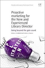 Proactive Marketing for the New and Experienced Library Director (Chandos Information Professional Series)