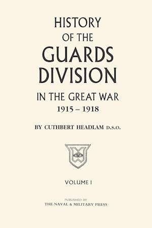 GUARDS DIVISION IN THE GREAT WAR Volume One