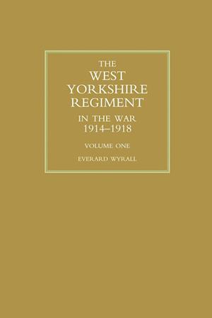 Bog, hæftet WEST YORKSHIRE REGIMENT IN THE WAR 1914-1918 Volume One af Everard Wyrall