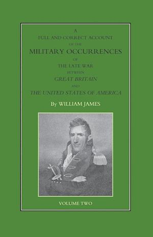 Bog, hæftet FULL AND CORRECT ACCOUNT OF THE MILITARY OCCURRENCES OF THE LATE WAR BETWEEN GREAT BRITAIN AND THE UNITED STATES OF AMERICA Volume Two af William James