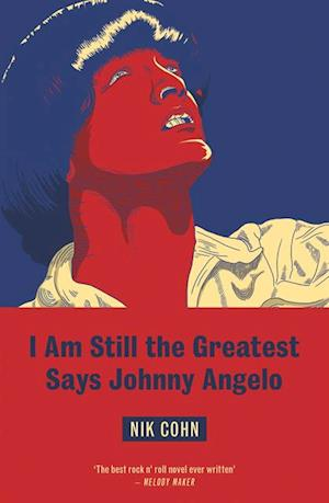 I Am Still The Greatest Says Johnny Angelo af Nik Cohn