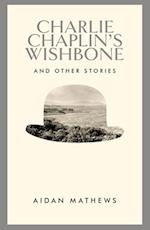 Charlie Chaplin's Wishbone and Other Stories