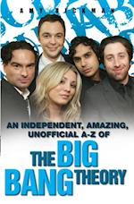 independent, amazing, unofficial A-Z of The Big Bang Theory
