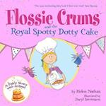 Flossie Crums: The Royal Spotty Dotty Cake: A Flossie Crums Baking Adventure (Flossie Crums Baking Adventures)