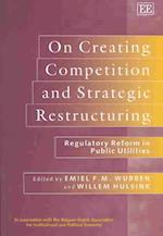 On Creating Competition and Strategic Restructuring (In association with the Belgian Dutch Association for Institutional Political Economy)